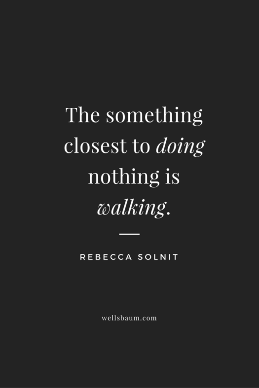 the-something-closest-to-doing-nothing-is-walking-rebecca-solnit